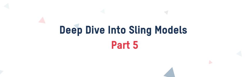 Deep diving into Sling models PT5