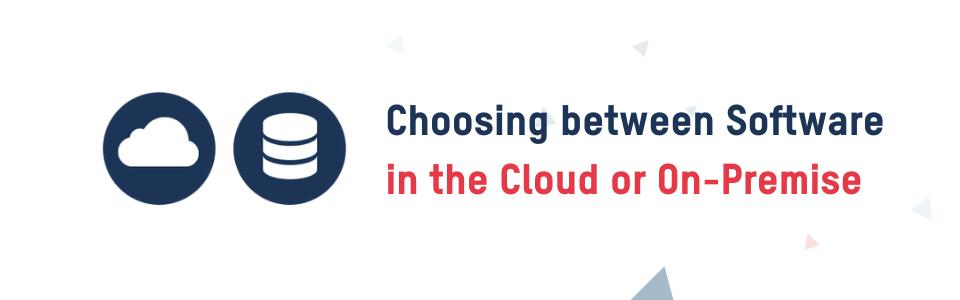 Choosing between Software in the Cloud or On-Premise