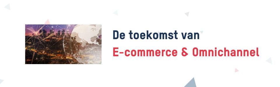 De toekomst van E-commerce & Omnichannel